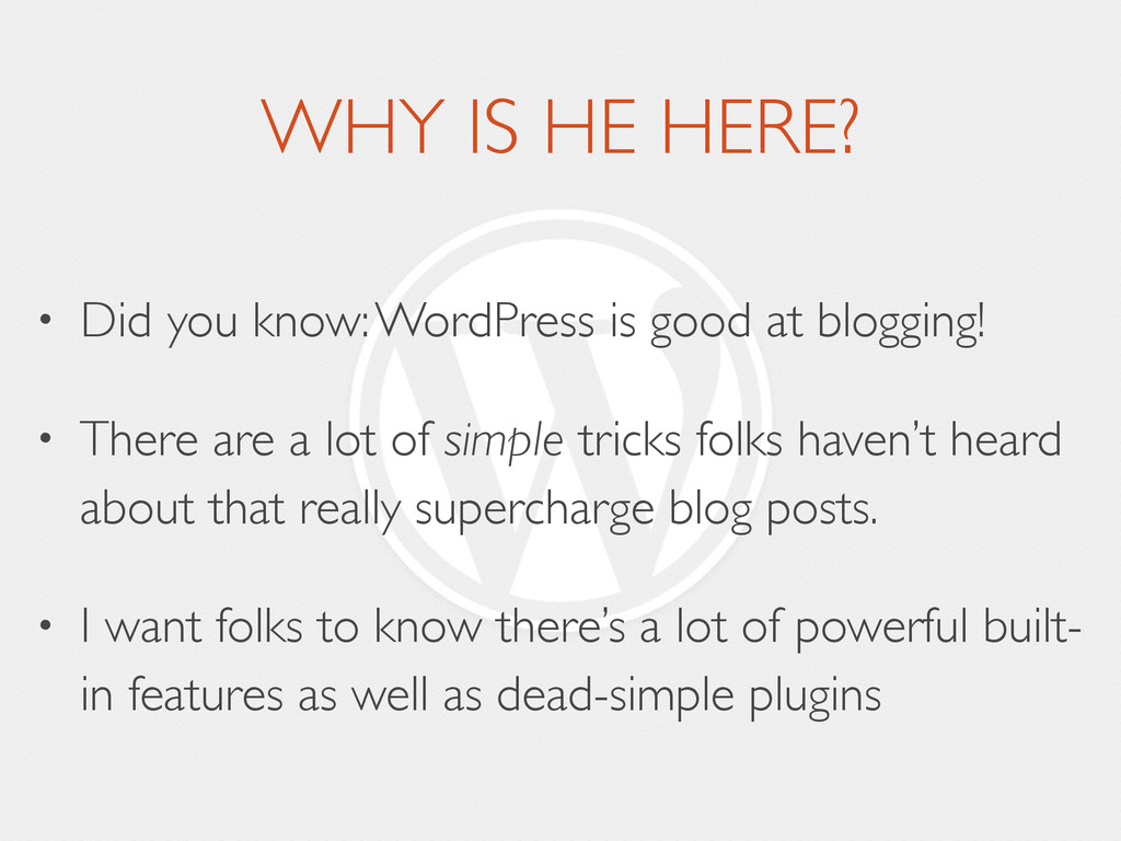 WHY IS HE HERE? • Did you know: WordPress is go...