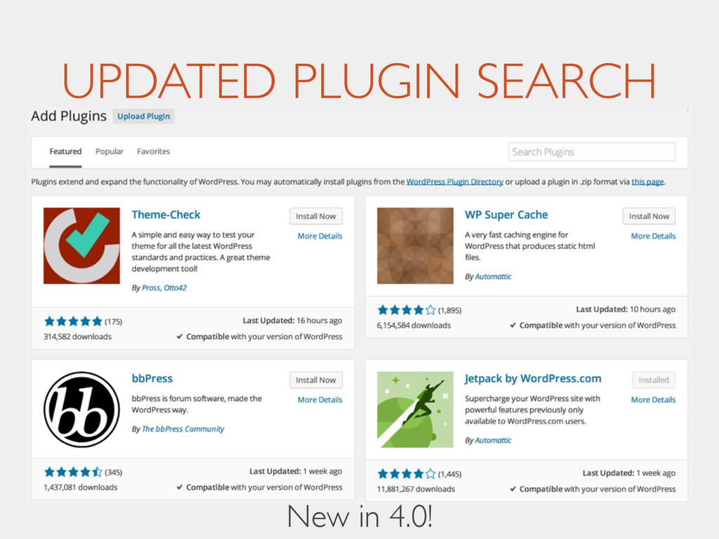 UPDATED PLUGIN SEARCH New in 4.0!