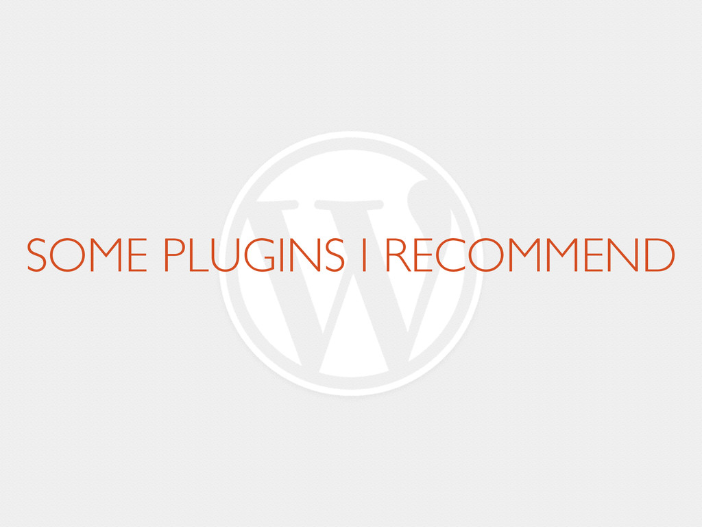 SOME PLUGINS I RECOMMEND