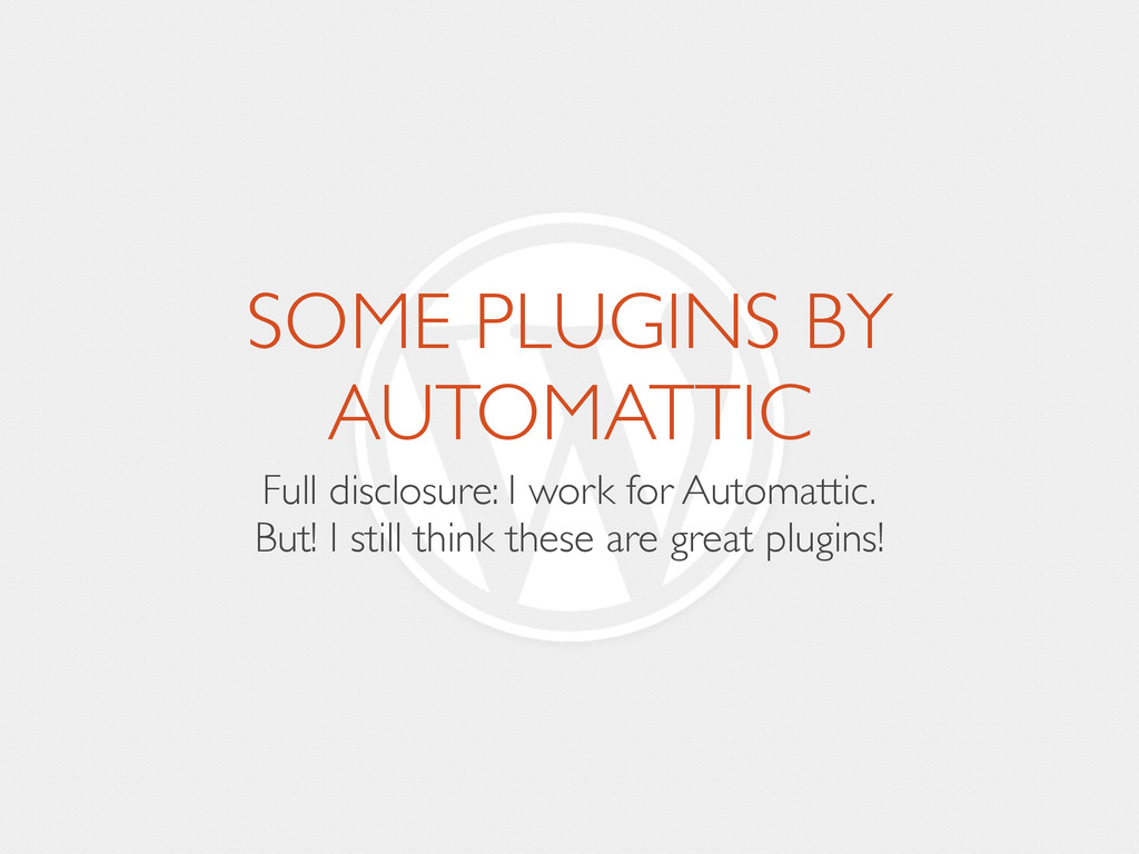 SOME PLUGINS BY AUTOMATTIC Full disclosure: I w...