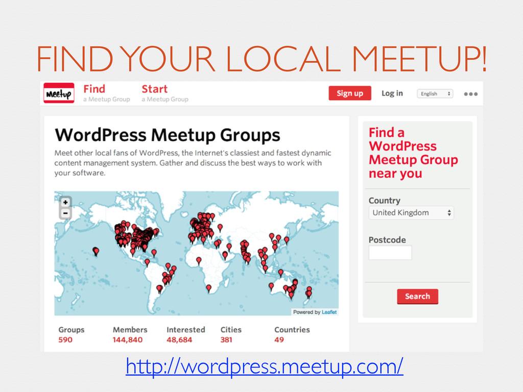 FIND YOUR LOCAL MEETUP! http://wordpress.meetup...