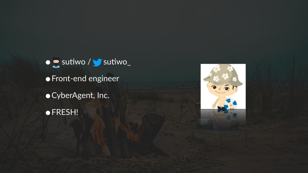 • su.wo / su.wo_ •Front-end engineer •CyberAgen...