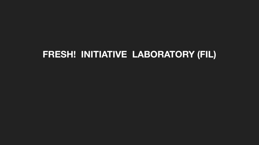FRESH! INITIATIVE LABORATORY (FIL)