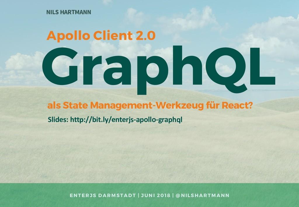 GraphQL NILS HARTMANN Slides: http://bit.ly/ent...
