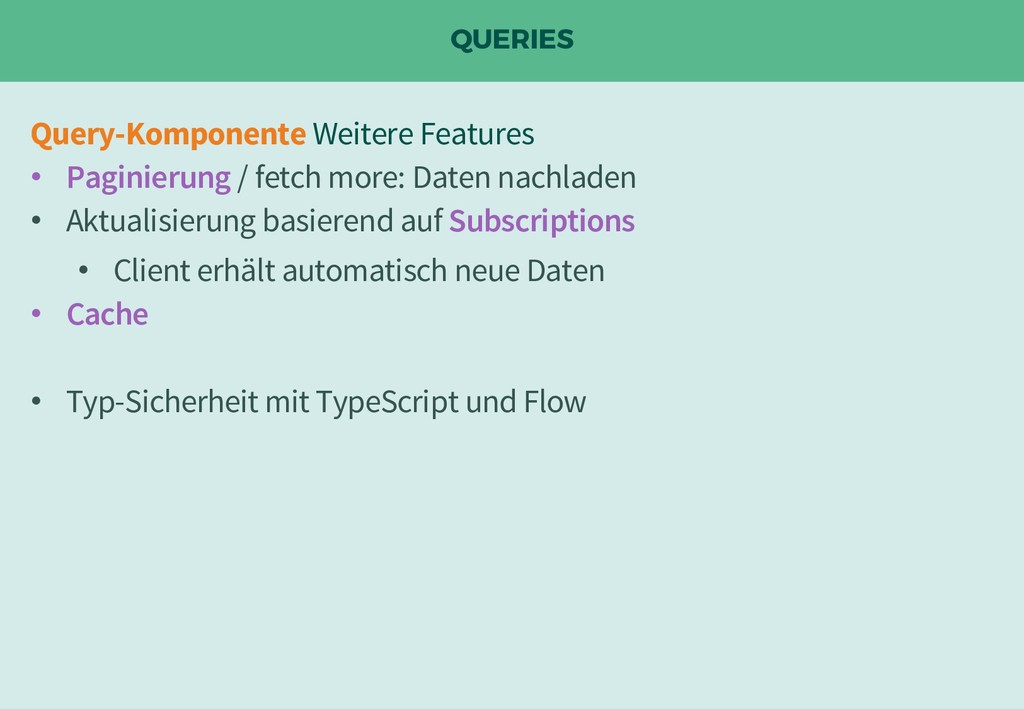 QUERIES Query-Komponente Weitere Features • Pag...