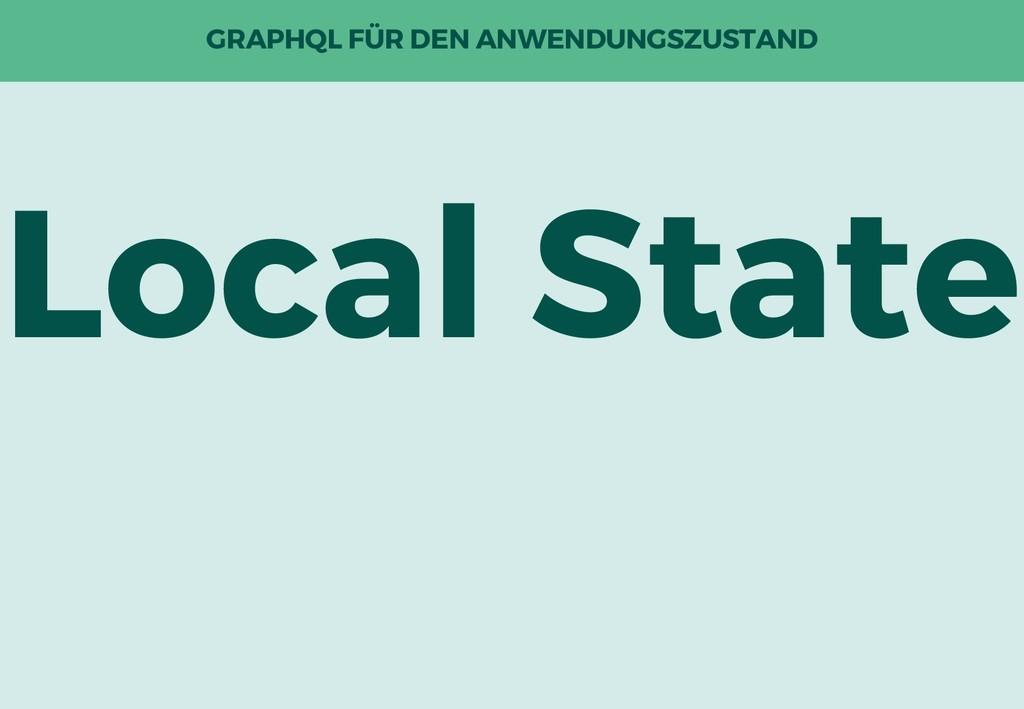 GRAPHQL FÜR DEN ANWENDUNGSZUSTAND Local State