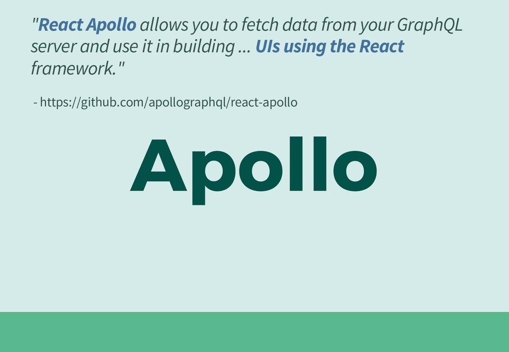 """Apollo """"React Apollo allows you to fetch data f..."""