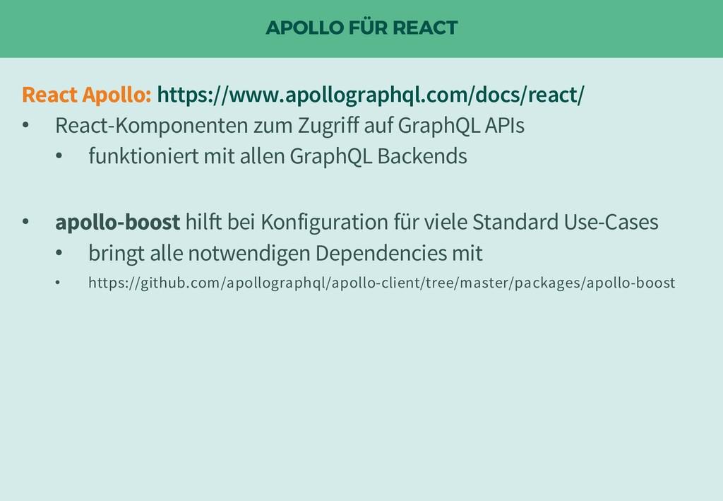 APOLLO FÜR REACT React Apollo: https://www.apol...