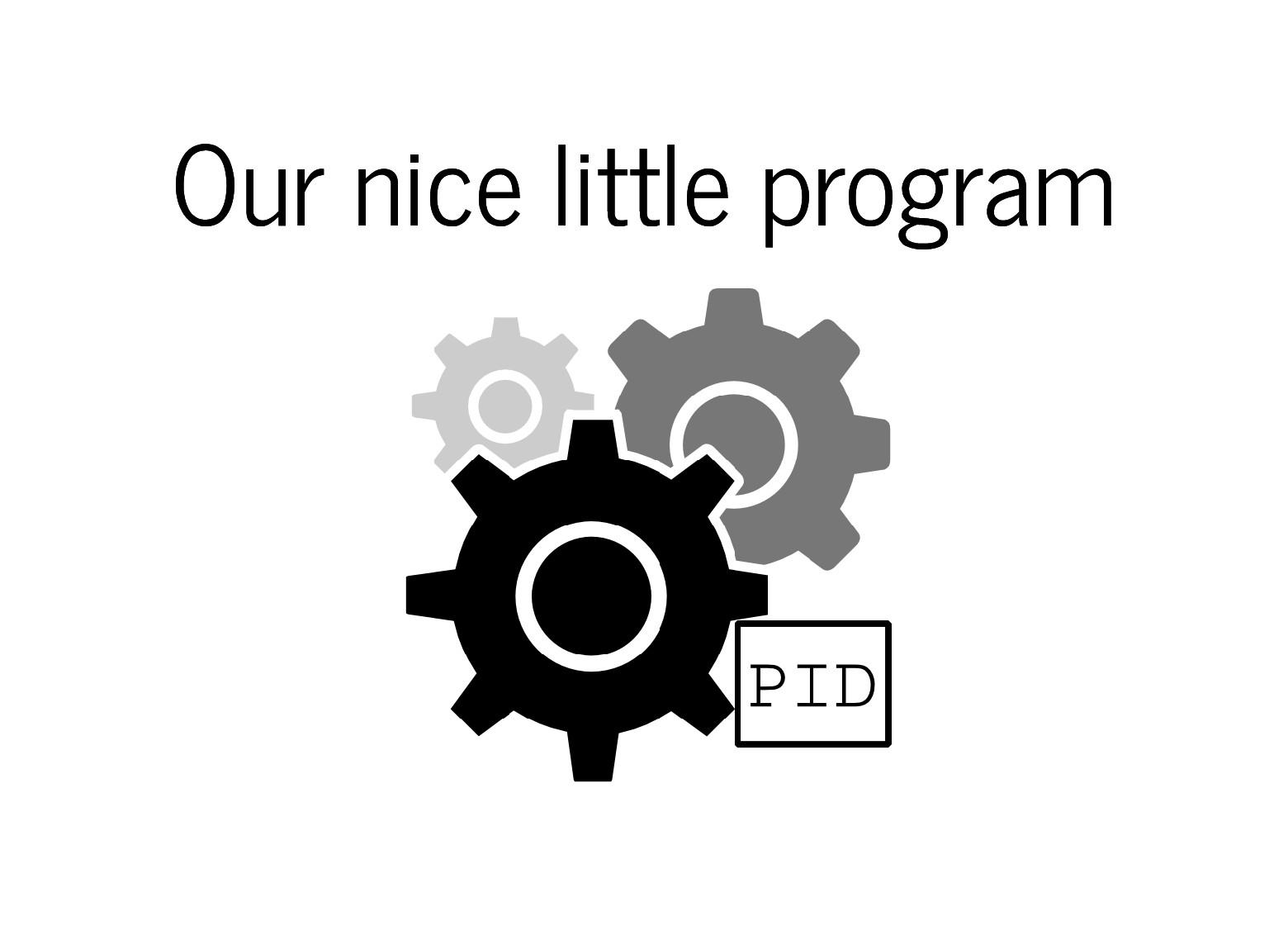 Our nice little program Our nice little program