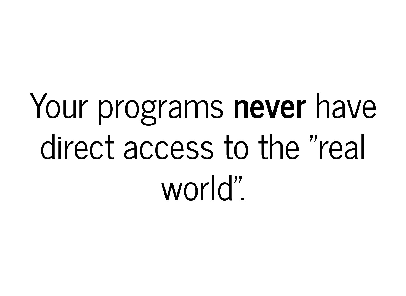 Your programs Your programs never never have ha...