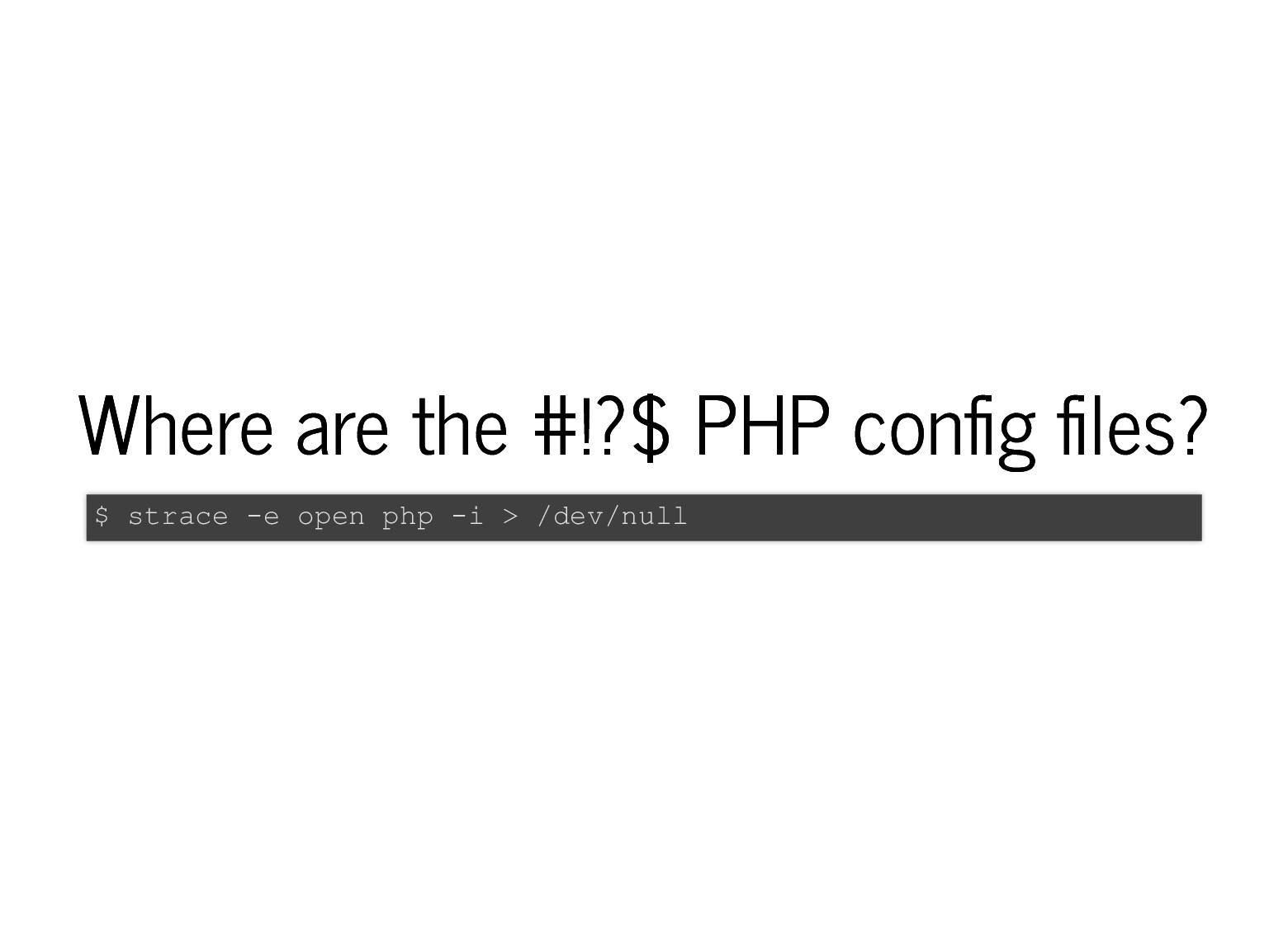 Where are the #!?$ PHP con g les? Where are the...