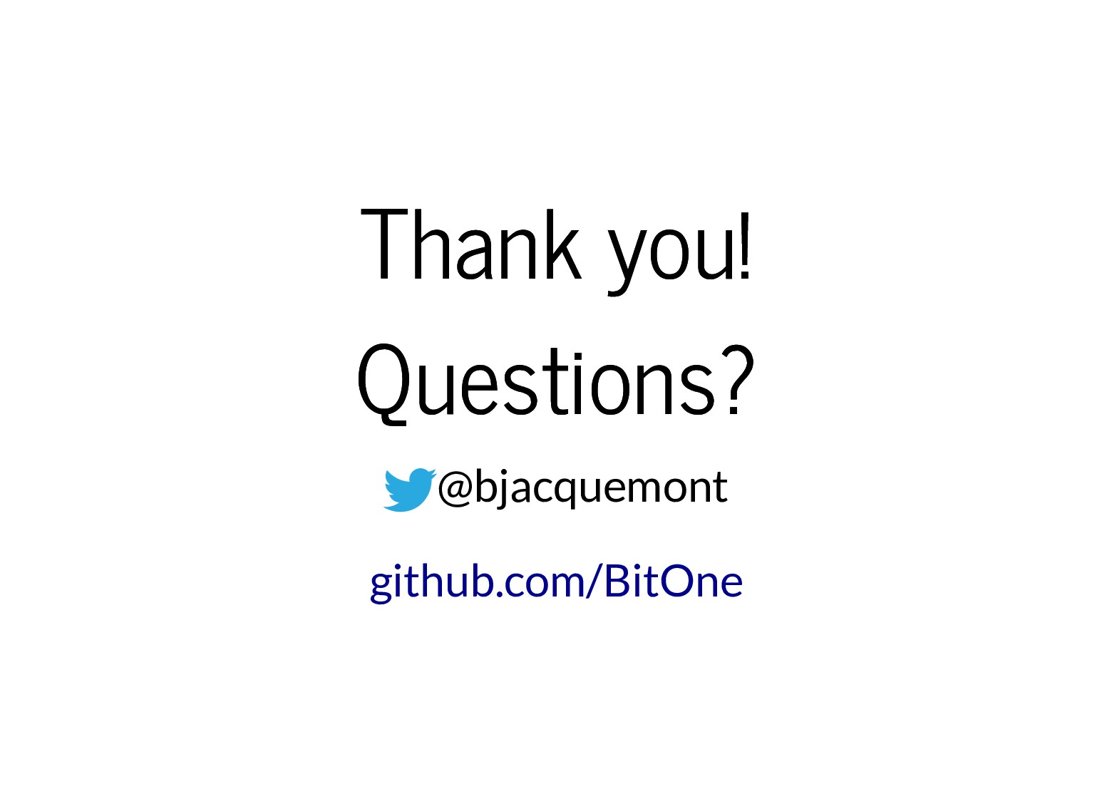 Thank you! Thank you! Questions? Questions? @bj...