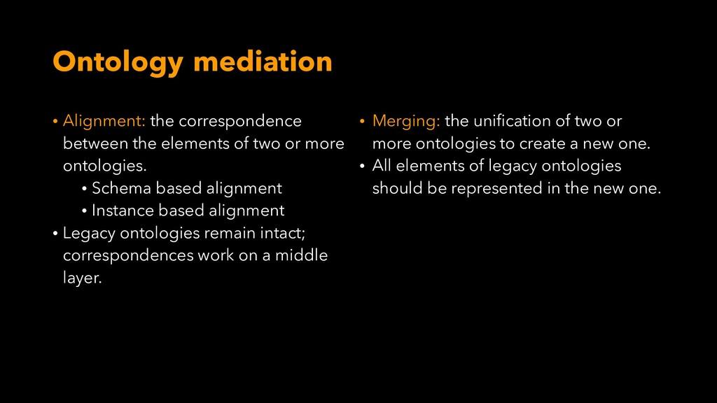 Ontology mediation • Alignment: the corresponde...