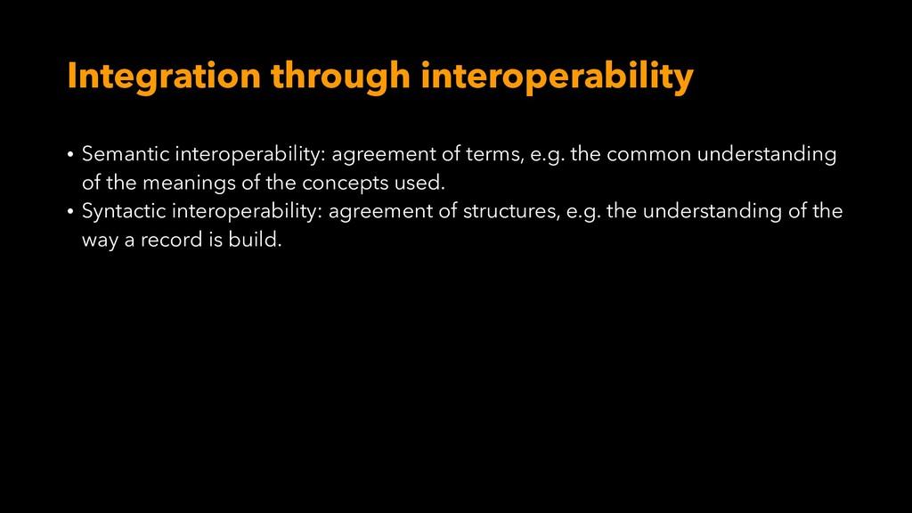 Integration through interoperability • Semantic...