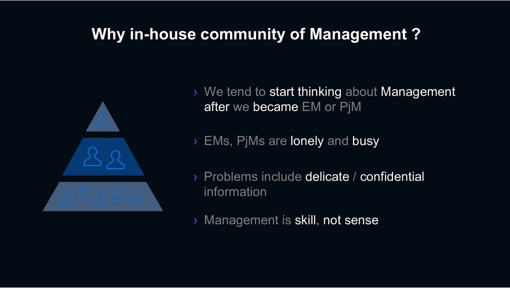 Why in-house community of Management ? › We ten...