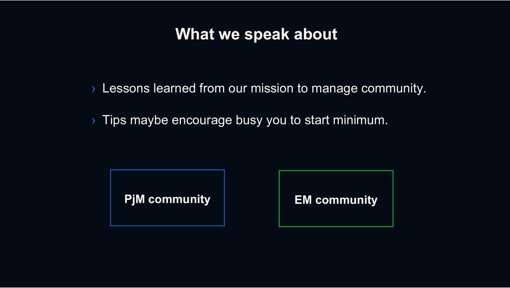 What we speak about EM community PjM community ...