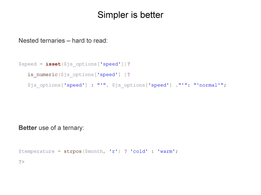 Simpler is better Nested ternaries – hard to re...