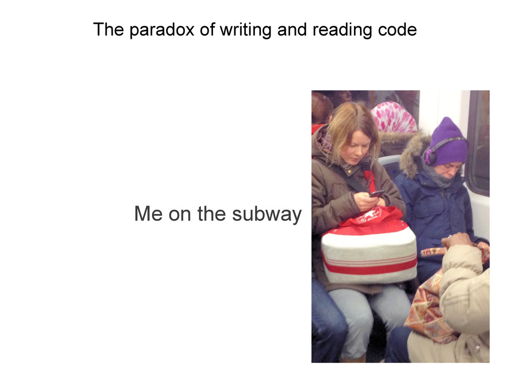The paradox of writing and reading code Me on t...
