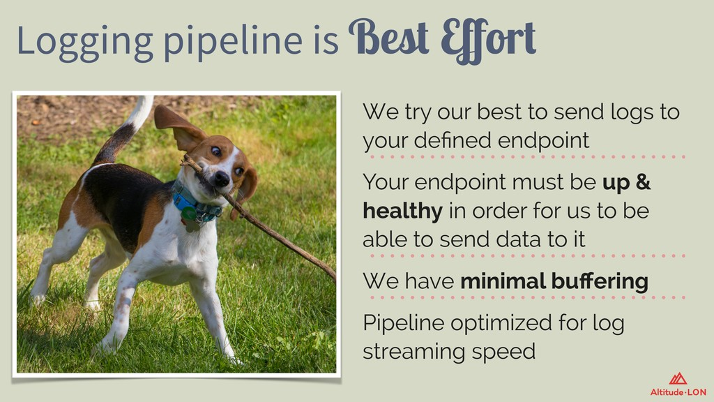 Logging pipeline is Best Effort We try our best ...