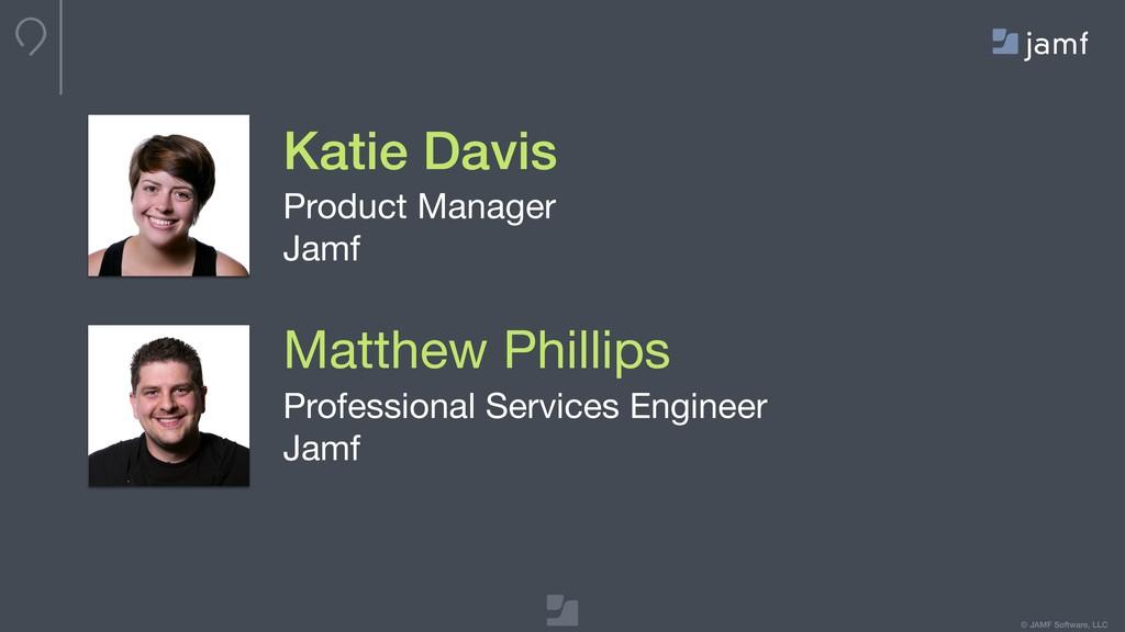 © JAMF Software, LLC Katie Davis Product Manage...