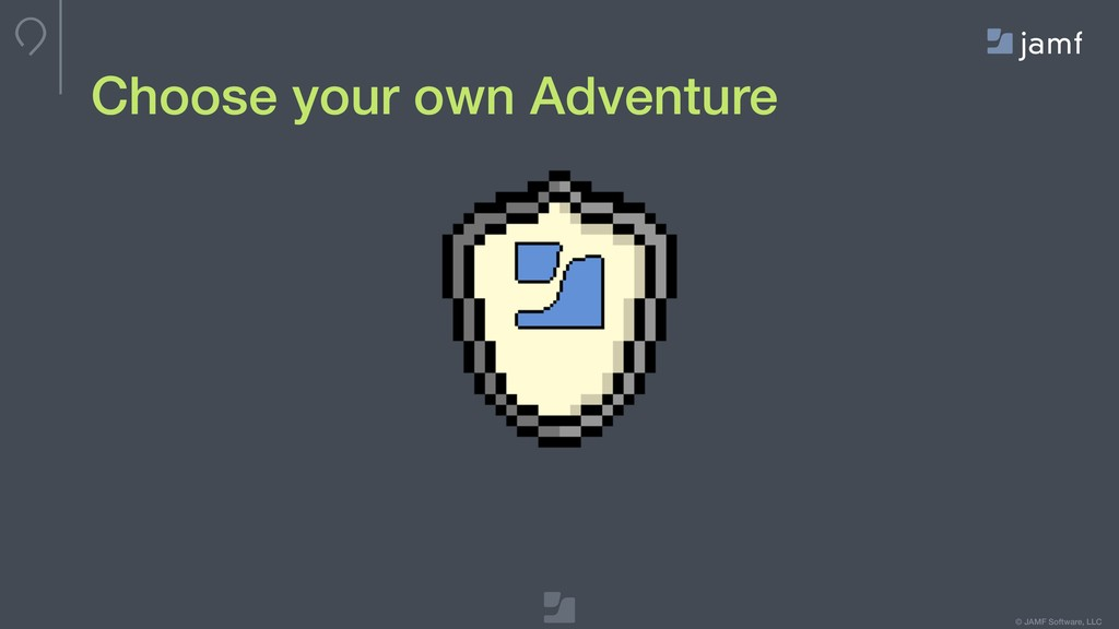 © JAMF Software, LLC Choose your own Adventure