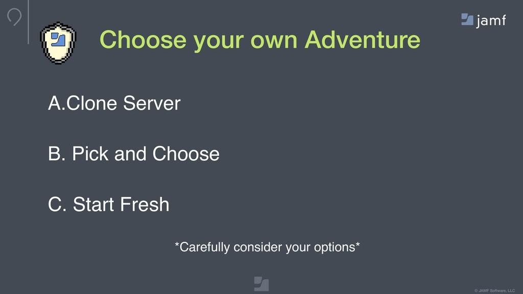 © JAMF Software, LLC A.Clone Server B. Pick and...
