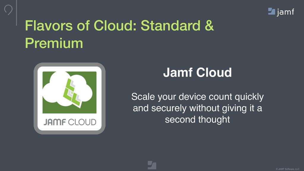 © JAMF Software, LLC Flavors of Cloud: Standard...