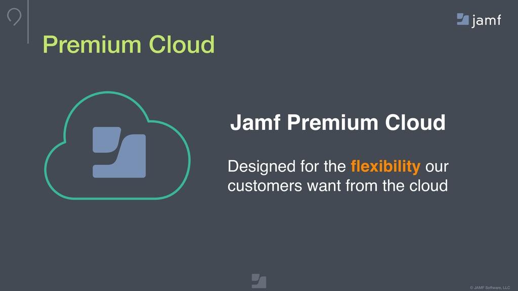 © JAMF Software, LLC Premium Cloud Jamf Premium...