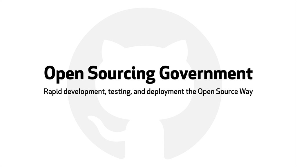 ! Open Sourcing Government Rapid development, t...