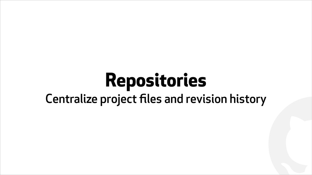 ! Repositories Centralize project files and revi...