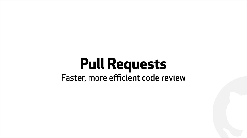 ! Pull Requests Faster, more efficient code review