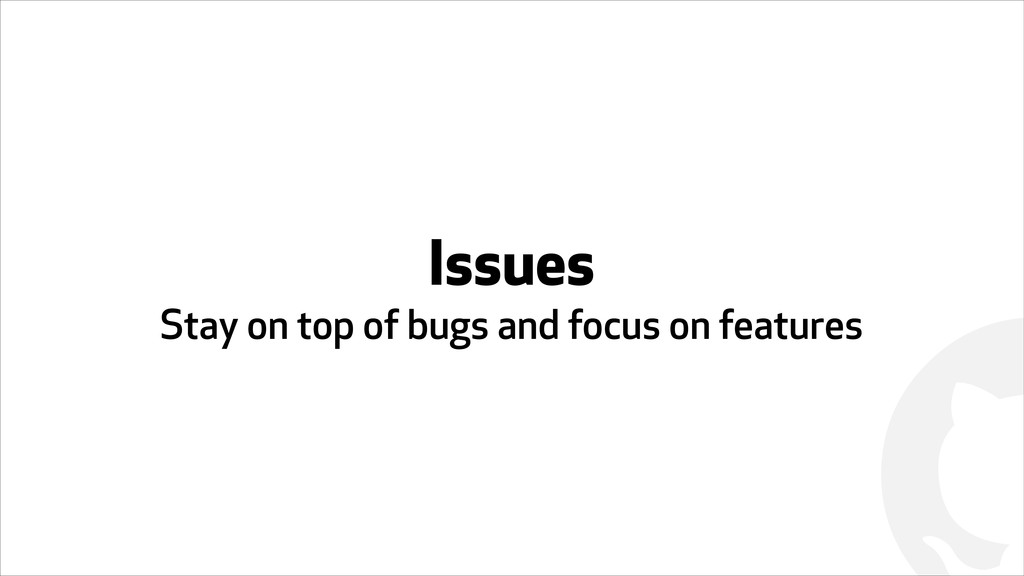 ! Issues Stay on top of bugs and focus on featu...