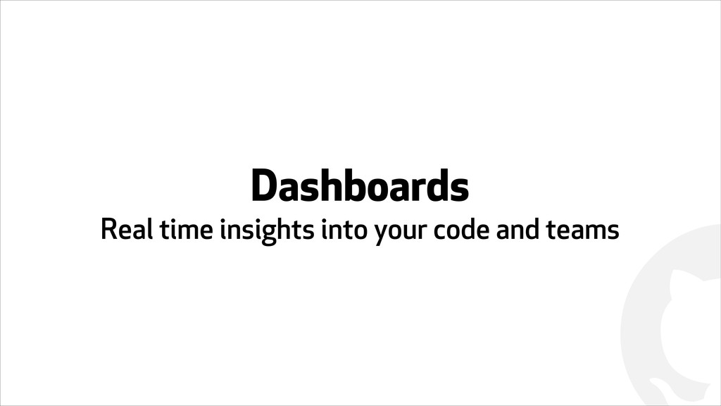 ! Dashboards Real time insights into your code ...