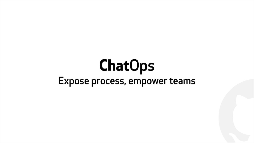 ! ChatOps Expose process, empower teams