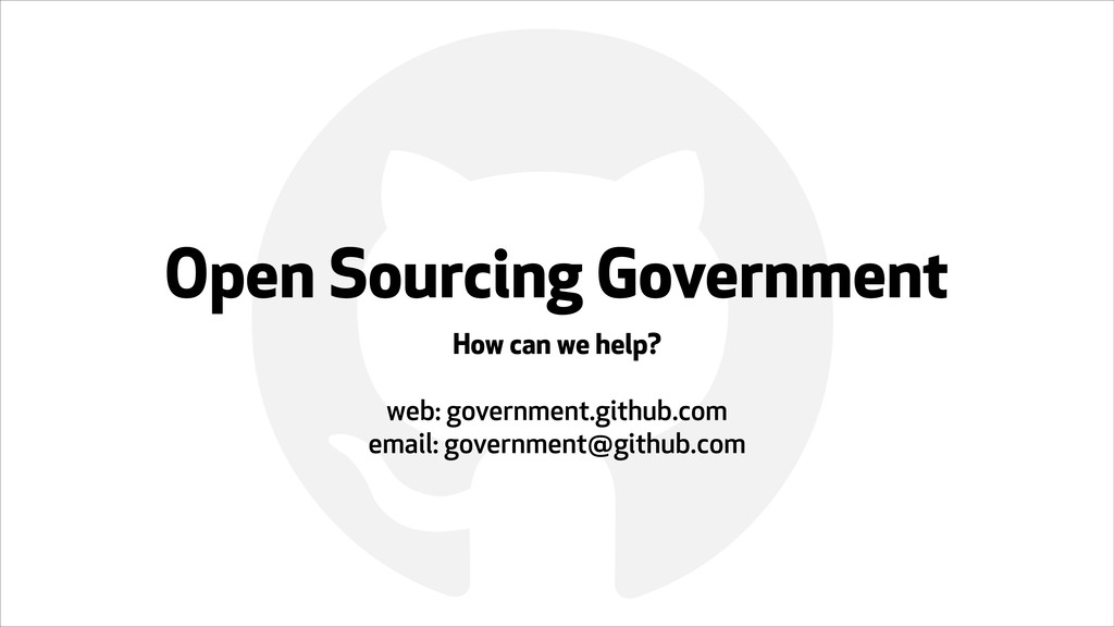 ! Open Sourcing Government How can we help? ! w...