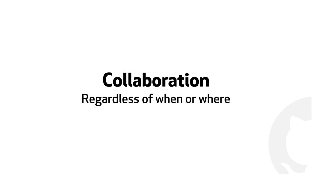 ! Collaboration  Regardless of when or where
