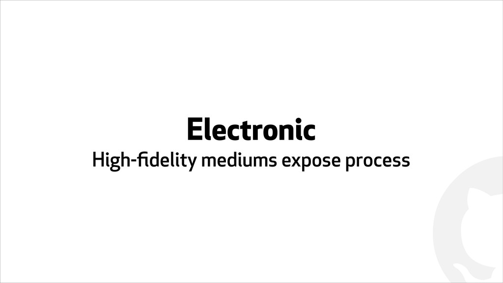 ! Electronic High-fidelity mediums expose process