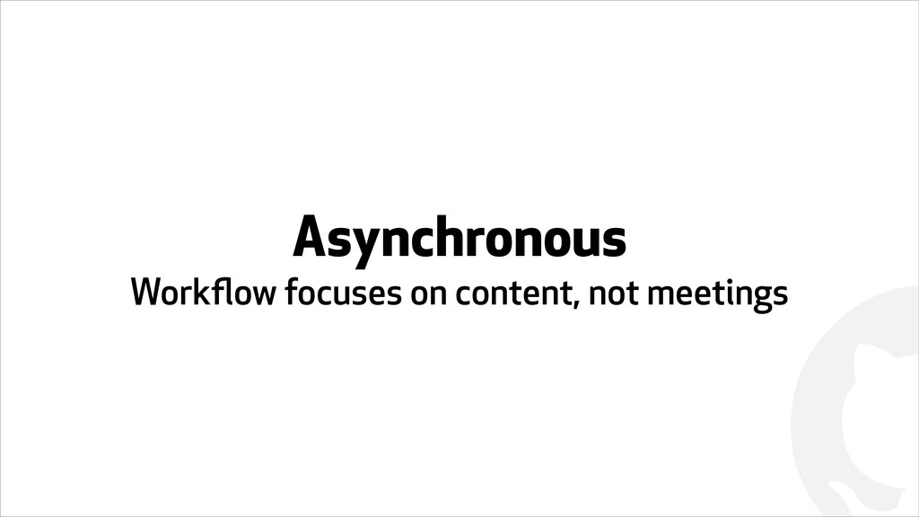 ! Asynchronous Workflow focuses on content, not ...