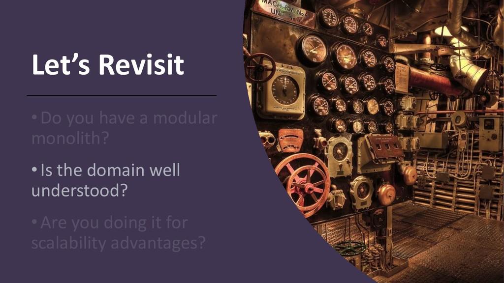 Let's Revisit •Do you have a modular monolith? ...