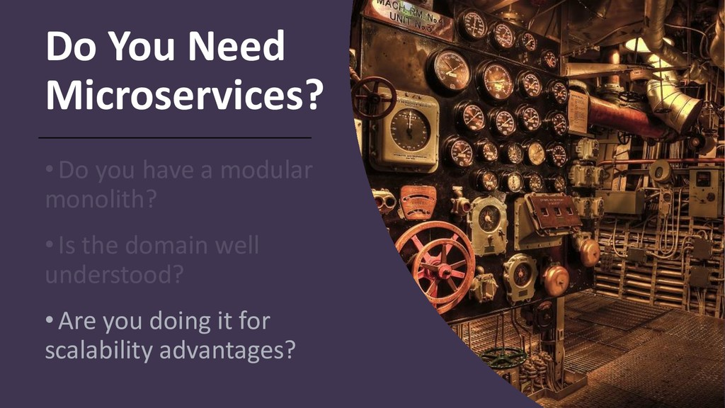 Do You Need Microservices? •Do you have a modul...