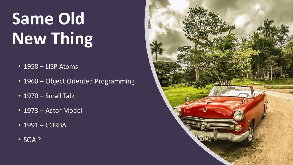 Same Old New Thing • 1958 – LISP Atoms • 1960 –...