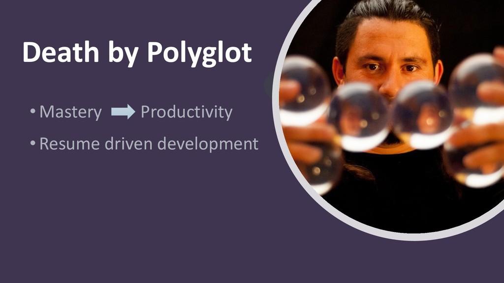 Death by Polyglot •Mastery Productivity • Resum...