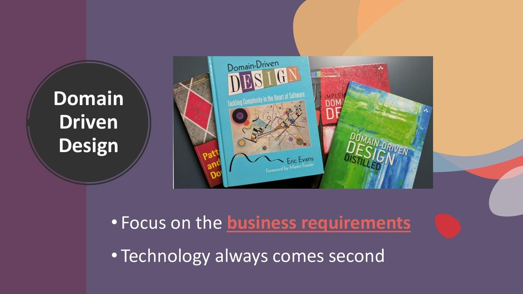 Domain Driven Design • Focus on the business re...