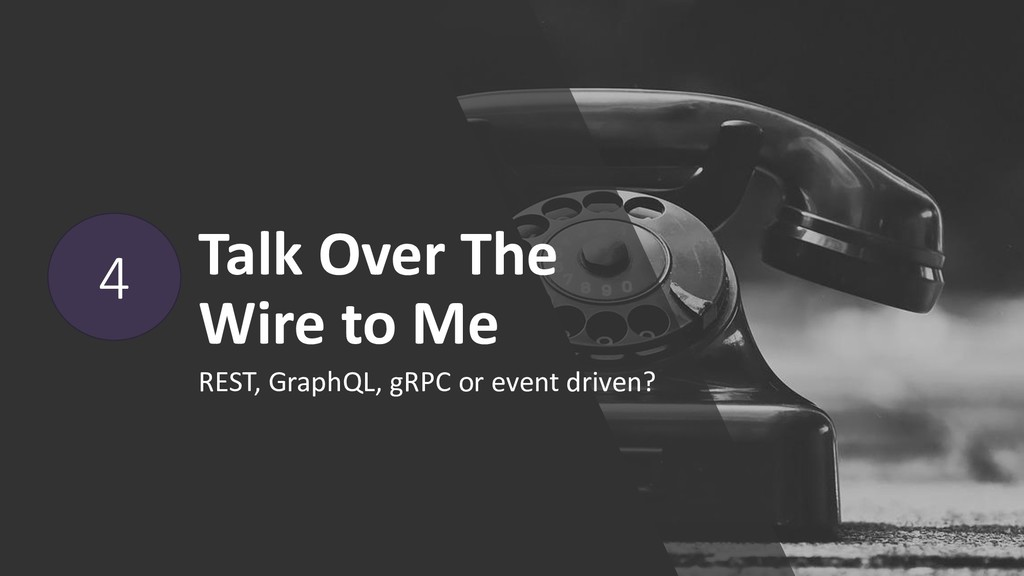 Talk Over The Wire to Me REST, GraphQL, gRPC or...