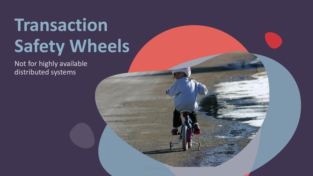 Transaction Safety Wheels Not for highly availa...
