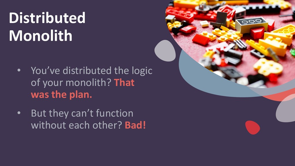 Distributed Monolith • You've distributed the l...