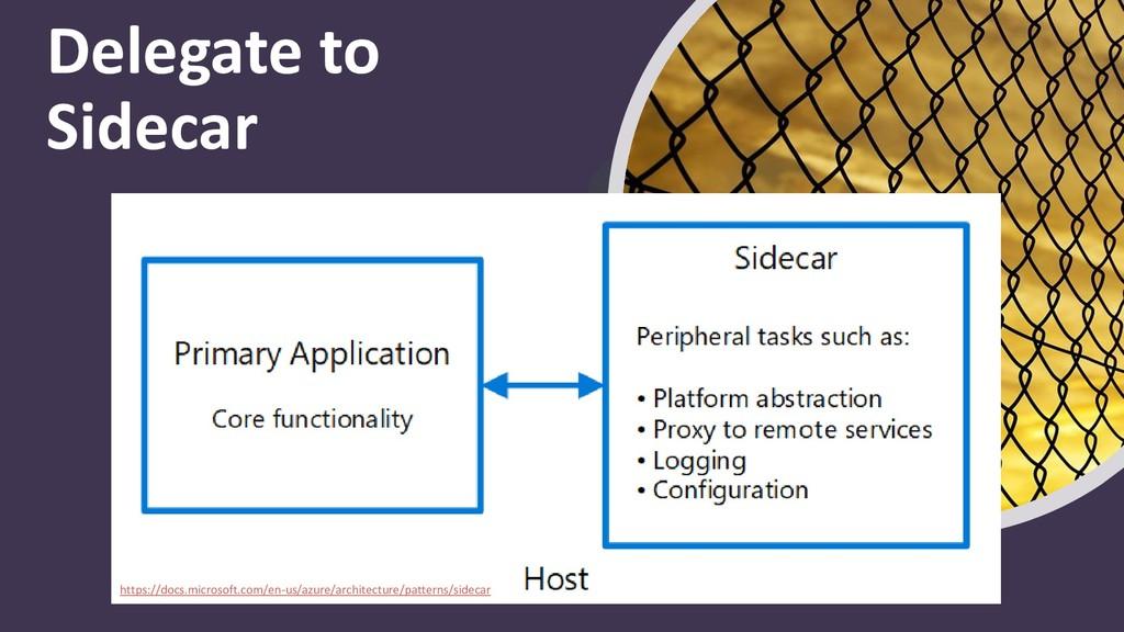 Delegate to Sidecar https://docs.microsoft.com/...