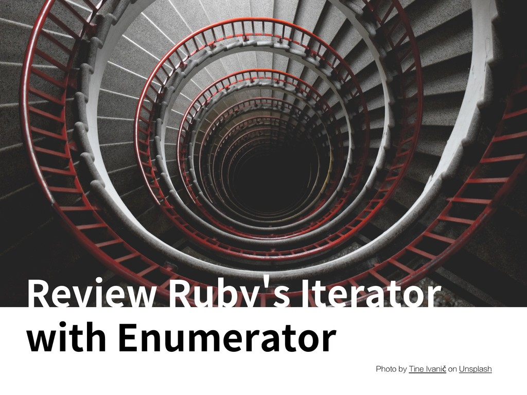 Review Ruby s Iterator with Enumerator Photo by...