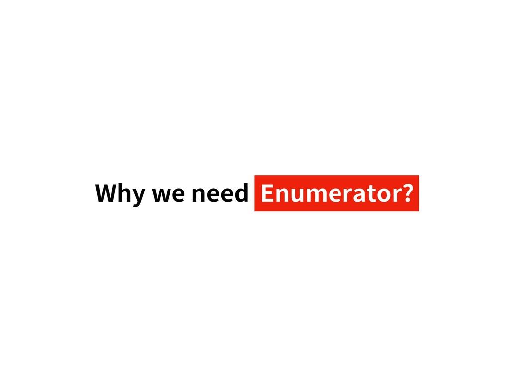 Why we need Enumerator?