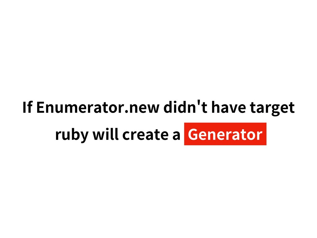 If Enumerator.new didn t have target ruby will ...